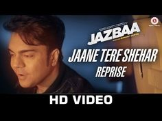 Jaane Tere Shehar Reprise - Jazbaa | Vipin Aneja | Arko Pravo Mukherjee - YouTube