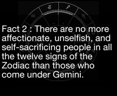 This is truer than true. I am a true blue Gemini... That's the trouble. I'm too true to my sign.