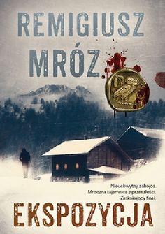 Ekspozycja - Remigiusz Mróz (260349) - Lubimyczytać.pl Good Books, My Books, Books 2018, My Passion, Thriller, Bugs, Fairy Tales, Mystery, Reading