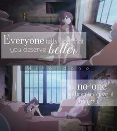 """""""Everyone tells you that you deserve better, but no one is willing to give it to you"""" Shelter by Porter Robinson 