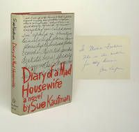 "DIARY OF A MAD HOUSEWIFE. by Kaufman, Sue  New York: Random House, 1967.  First Edition. This outstanding copy inscribed on the front free endpaper to the woman who inspired this work: ""To Mabel Frohlich / who is the model / for my heroine. / Sue Kaufman""Signed by Author. 1st Edition.  Listed by TBCL The Book Collector's Library #literature"