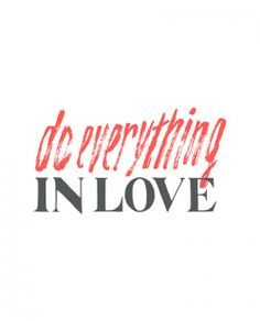 Imagine if we all did everything in love... what would the world look like?