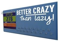 Better crazy than lazy - medal display - Use our running medal holder to display all your race medals. We offer a huge variety of medal hanger with running quotes for women and men. Our medal displays are the most acclaim on the web. Starting at$24.99 only.