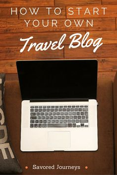 How to Start Your Own Travel Blog in 7 Easy Steps