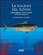 LE RAGIONI DEL TONNO Nadia Repetto e Sergio Rossi, Sagep Editori. Con questo volume si vuole rispondere alle più pressanti e attuali domande sul tonno rosso (Thunnus tynnus) nel Mediterraneo. Scienziati, storici e ricercatori, attraverso i loro studi e la loro esperienza, hanno costruito la voce di questo racconto.