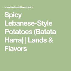 Spicy Lebanese-Style Potatoes (Batata Harra) | Lands & Flavors