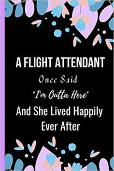 Amazon.com: A Flight Attendant Once Said I'm Outta Here And She Lived Happily Ever After: Women Retirement Gift - A Funny Journal Present for Retired Flight Attendant (9798693374164): Publishing, Sweetish Taste: Books Unique Retirement Gifts, Nurse Retirement Gifts, Book Club Books, New Books, A Funny, Happily Ever After, Kindle App, Invite Your Friends, Journal
