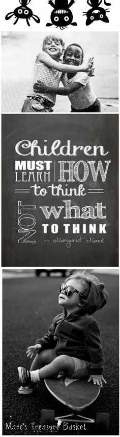 Fun Facts & Quotes About Kids - Children must learn how to think, not what to think.-Margaret Mead