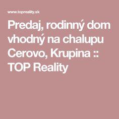 Predaj, rodinný dom vhodný na chalupu Cerovo, Krupina :: TOP Reality
