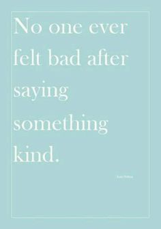 Even when you struggle to say positive things about someone who has hurt you, find the strength and beauty to say something kind instead. What you say doesn't make them look bad, only you. Lessons learned.
