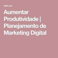 Aumentar Produtividade | Planejamento de Marketing Digital