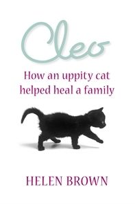 Cleo by Helen Brown~ Kitten or not, there seemed no hope of becoming a normal family. But Cleo's zest for life slowly taught the traumatised family to laugh. She went on to become the uppity high priestess of Helen's household, vetoing her new men, terrifying visiting dogs and building a special bond with Rob, his sister Lydia, Helen - and later a baby daughter.