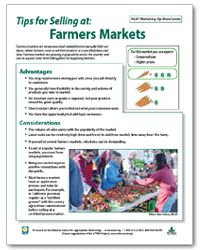 Farmers markets are growing in popularity across the country and can be a good entry-level selling place for beginning farmers. This tip sheet highlights t the advantages, considerations, and key questions you should ask yourself when considering selling at a farmers market.
