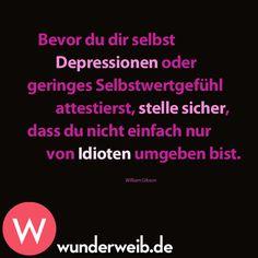 Bevor du dir selbst Depressionen oder geringes Selbstwertgefühl attestierst, stelle sicher, dass du nicht einfach nur von Idioten umgeben bist.
