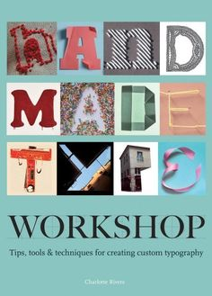 Handmade Type Workshop: Tips, Tools & Techniques for Creating Custom Typography by Charlotte Rivers, http://www.amazon.com/dp/1440310378/ref=cm_sw_r_pi_dp_55vsqb0ZX6QFG