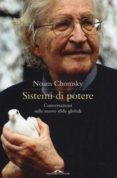 Sistemi di potere. Conversazioni sulle nuove sfide globali di Noam Chomsky, http://www.amazon.it/dp/8862207859/ref=cm_sw_r_pi_dp_xPhvrb02Q36HR