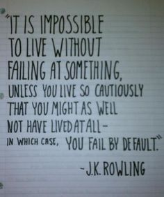 it is impossible to live without failing - J. K. Rowling