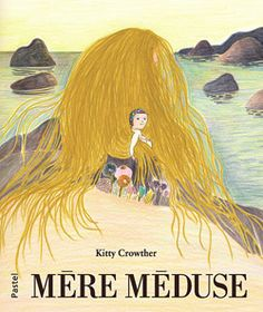 Front cover for 'Mère Méduse / Mother Medusa' by Kitty Crowther