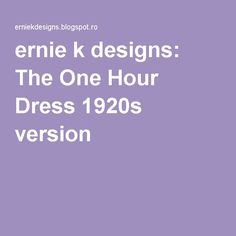 ernie k designs: The One Hour Dress 1920s version