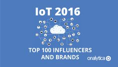 An exhaustive list of the top 100 IoT influencers and brands driving engagement… White Paper, The 100, Blog, Engagement, News, Blogging, Engagements