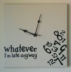 Whatever I'm Late Anyway Clock with Vinyl  by SimplyLaceyDesigns, $39.95 @Amelia R. Sánchez Ramirez  we run on kamelia time lol