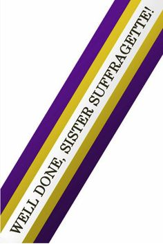 suffragette sash - may need this again the way women's rights and politics are going lately