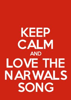 KEEP CALM AND LOVE THE NARWALS SONG