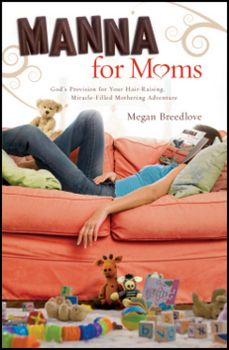 Sixty devotions for the busy mom-on-the-go! MannaForMoms.com