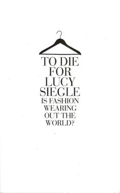 To Die For: Is Fashion Wearing Out the World? Author: Lucy Siegle | Details the inhumane and environmentally devastating story behind the clothes we buy and wear.