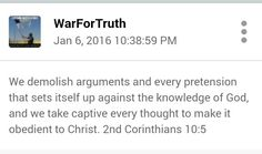 We #demolish #arguments and every #pretension that sets itself up against the #knowledge of God, and we take #captive every #thought to make it #obedient to Christ. 2nd Corinthians 10:5