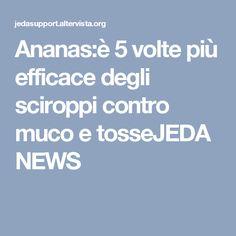 Ananas:è 5 volte più efficace degli sciroppi contro muco e tosseJEDA NEWS