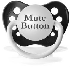 Mute Button Pacifier, so wish Lily would take a paci... we could have used this last night!!!!!!!