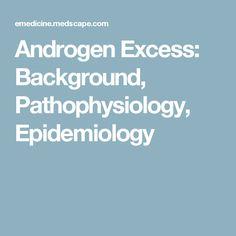 Androgen Excess: Background, Pathophysiology, Epidemiology