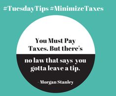 You must pay taxes. But there's no law that says you gotta leave a tip. #TuesdayTips #MorganStanley