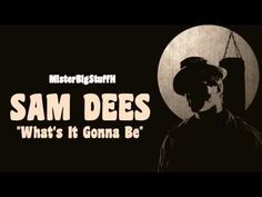 """SAM DEES """"What's It Gonna Be"""""""