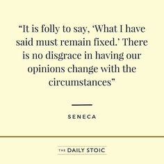 """@Regrann_App from @dailystoic - """"It is a folly to say 'What I have said must remain fixed.' There is no disgrace in having our opinions change with the circumstances."""" - Seneca - #regrann"""