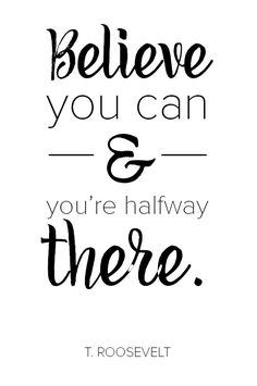 Believe you can and you're halfway there - Inspirational Quote by T. Roosevelt - #InspirationalQuotes #Believe