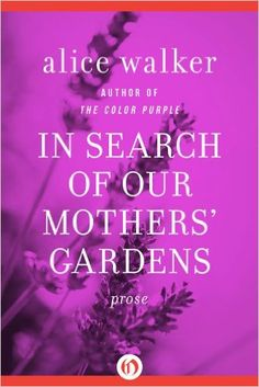 In Search of Our Mothers' Gardens: Prose, Alice Walker - Amazon.com