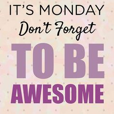 #Monday Don't forget to #BeAwesome