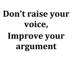 Don't raise your voice, Improve your argument