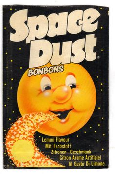 Space Dust! This a Pop Rocks - oh yeah!
