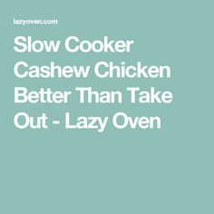 Slow Cooker Cashew Chicken Better Than Take Out - Lazy Oven