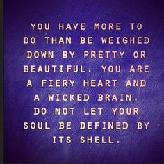 #pretty #beautiful #heart #brain #soul #shell #quote #quoteoftheday #truth #wisdom #justdoit #purpose #Passion #Faith