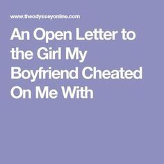 An Open Letter To The Girl My Boyfriend Cheated On Me With