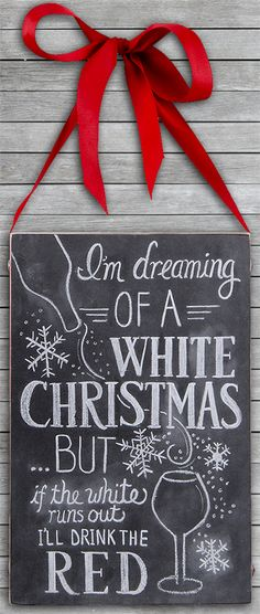Christmas Decor Wine Chalk Sign. I'm Dreaming of a White Christmas  ...but if the white runs out, I'll drink the red!