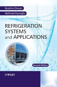 Refrigeration systems and applications / Ibrahim Dincer, Mehmet Kanoglu