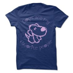 Dogs Are My Favorite People Tshirt | DonaShirts.com - Dare To Be Tshirts, Hoodies And Custom