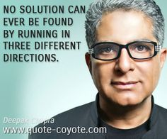 Deepak Chopra Quotes | Deepak Chopra - No solution can ever be found by running in three ...