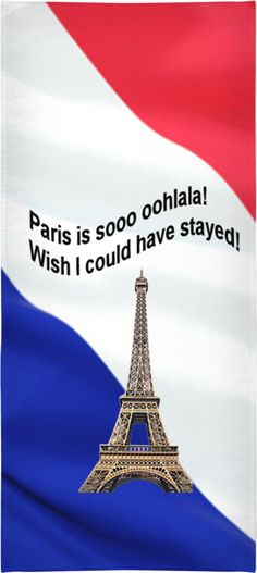 """Custom Beach Towel: From Paris oohlala!  Your personal statement """"Wish I could have stayed!"""" proves: You've been to Paris, you are not a couch potato!  Paris, France, Bed Duvet cover, shower curtain, Sweatshirt, Hoodie, Yoga Pants, Joggers, Leggings, Phone Case, Beach Towel, Tank Top, Crop Top, T-Shirt,  underwear, swim shorts, Bandana, Onesie, couch pillow, pillowcase, Classic T-Shirt, holiday, World, OMG, BFF, Christmas, birthday, Valentine's day, poster, Easter, Pin, Pinterest,"""