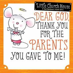 ♥ Dear God, Thank you for the Parents you gave to Me! Little Church Mouse ♥ Prayer Verses, Bible Verses, Scriptures, Uplifting Quotes, Inspirational Quotes, Motivational, Clever Quotes, Funny Quotes, Quotes About God